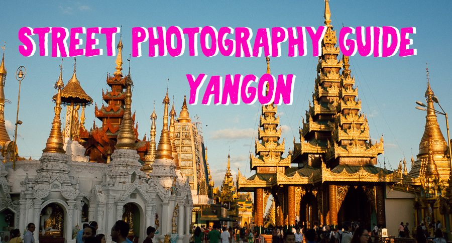 Street-photography-guide-yangon-myanmar-film-shooters-tahusa-traveller-travel-attractions-list