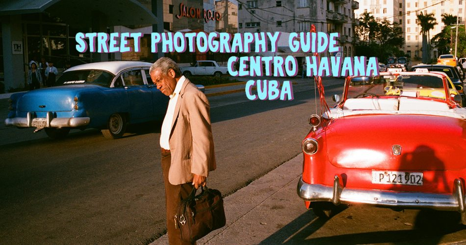 Street-Photography-Guide-Centro-Havana-Cuba-tahusa-blog-suggested-guide-street-lovers-central-america-vintage-travel-tips-film-photo-cameras-explore-area